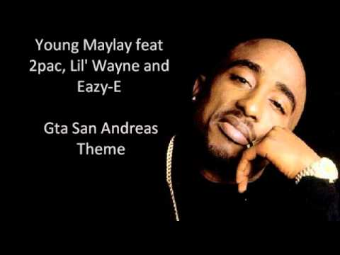 Young Maylay feat 2pac, Lil' Wayne and Eazy-E - Gta San Andreas Theme
