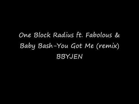 One Block Radius ft. Fabolous & Baby Bash- U Got Me (remix)